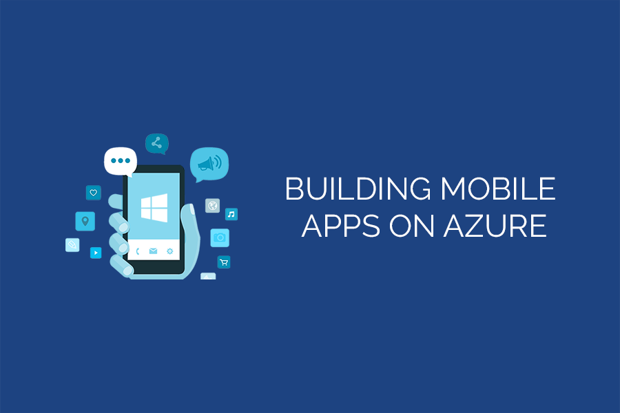 Building Mobile Apps On Azure Azure Mobile App Services